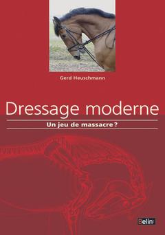 Couverture de l'ouvrage Dressage moderne : un jeu de massacre?