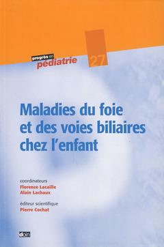 Couverture de l'ouvrage Maladies du foie et des voies biliaires chez l'enfant (Progrès en pédiatrie 27)