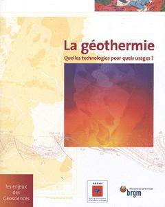 Couverture de l'ouvrage La géothermie - Quelles technologies, pour quels usages