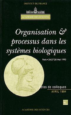 Couverture de l'ouvrage Organisation et processus dans les systèmes biologiques (Colloque de l'Académie des sciences)