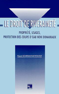 Couverture de l'ouvrage Le droit de riveraineté : propriété, usages, protection des cours d'eau non domaniaux