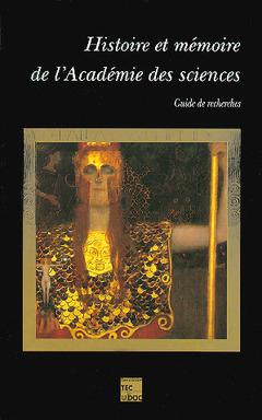 Couverture de l'ouvrage Histoire et mémoire de l'Académie des sciences : guide de recherches
