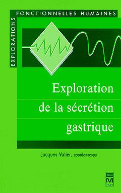 Couverture de l'ouvrage Exploration de la sécrétion gastrique