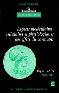 Couverture de l'ouvrage Aspects moléculaires, cellulaires et physiologiques des effets du cannabis (rapport de l'Académie des sciences N°39)