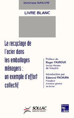 Couverture de l'ouvrage Le recyclage de l'acier dans les emballages ménagers : un exemple d'effort collectif (livre blanc)