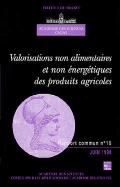 Couverture de l'ouvrage Valorisations non alimentaires et non énergétiques des produits agricoles (Rapport commun Académie des sciences CADAS N°10)