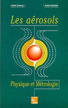 Couverture de l'ouvrage Les aérosols : physique et métrologie