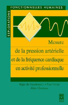 Couverture de l'ouvrage Mesure de la pression artérielle et de la fréquence cardiaque en activité professionnelle