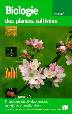 Couverture de l'ouvrage Biologie des plantes cultivées Tome 2 : Physiologie du développement, génétique et amélioration