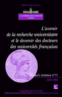 Couverture de l'ouvrage L'avenir de la recherche universitaire et le devenir des docteurs des universités françaises (rapport commun Académie des sciences CADAS N°11)