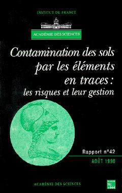 Couverture de l'ouvrage Contamination des sols par les éléments en traces: Les risques et leur gestion (Rapport de l'Académie des sciences N° 42)