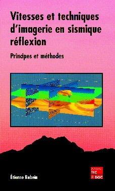 Couverture de l'ouvrage Vitesses et techniques d'imagerie en sismique réflexion : principes et méthodes
