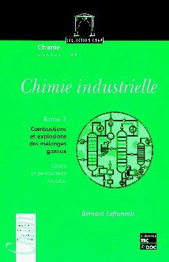 Couverture de l'ouvrage Chimie industrielle Tome 3 : cours et problèmes résolus (combustions et explosions des mélanges gazeux)