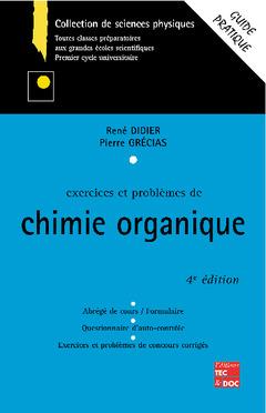 Couverture de l'ouvrage Exercices et problèmes de chimie organique (Guide pratique, 4° Ed.)
