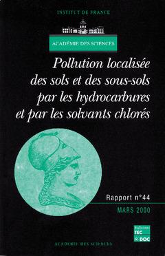 Couverture de l'ouvrage Pollution localisée des sols et sous-sols par les hydrocarbures et par les solvants chlorés (rapport de l'Académie des sciences N°44)