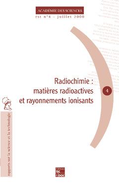 Couverture de l'ouvrage Radiochimie : matière radioactive et rayonnements ionisants (Rapport sur la science et la technologie N°4)