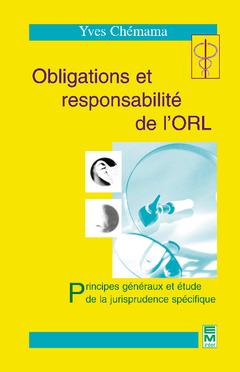 Couverture de l'ouvrage Obligations et responsabilité de l'ORL Principes généraux et étude de la jurisprudence spécifique