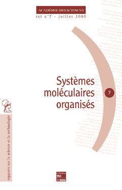 Couverture de l'ouvrage Systèmes moléculaires organisés : carrefour de disciplines à l'origine de développements industriels considérables (RST N° 7)