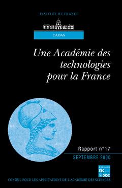 Couverture de l'ouvrage Une Académie des technologies pour la France (Rapport Cadas N°17)