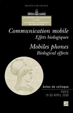 Couverture de l'ouvrage Communication mobile, effets biologiques Mobile phones, biological effects (Actes de colloque Paris 19-20 avril 2000)