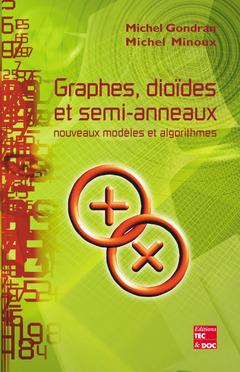 Couverture de l'ouvrage Graphes, dioïdes et semi-anneaux : nouveaux modèles et algorithmes
