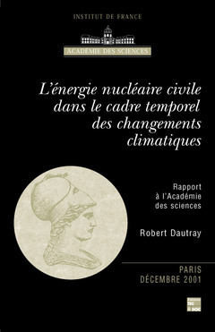 Couverture de l'ouvrage L'énergie nucléaire civile dans le cadre temporel des changements climatiques (Rapport à l'Académie des sciences Paris Décembre 2001)