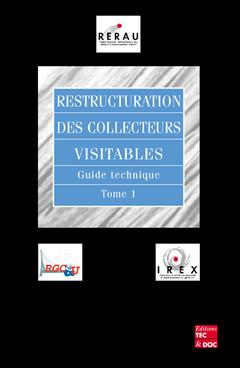 Couverture de l'ouvrage Restructuration des collecteurs visitables : guide technique Tome 1