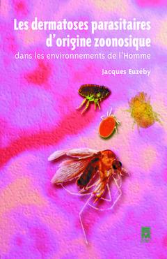Couverture de l'ouvrage Les dermatoses parasitaires d'origine zoonosique dans les environnements de l'homme
