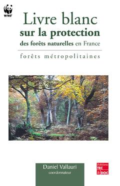 Couverture de l'ouvrage Livre blanc sur la protection des forêts naturelles en France