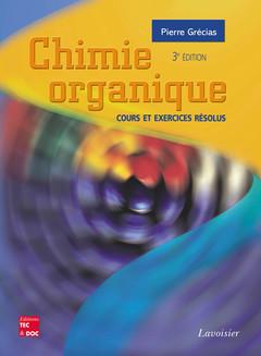 Couverture de l'ouvrage Chimie organique : cours et exercices résolus (3° Ed.)