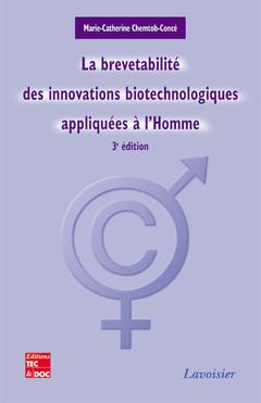 Couverture de l'ouvrage La brevetabilité des innovations biotechnologiques appliquées à l'Homme (3e éd.)