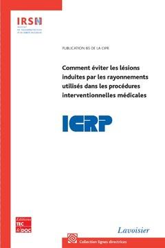 Couverture de l'ouvrage Comment éviter les lésions induites par les rayonnements utilisés dans les procédures interventionnelles médicales (Publication CIPR N° 85)