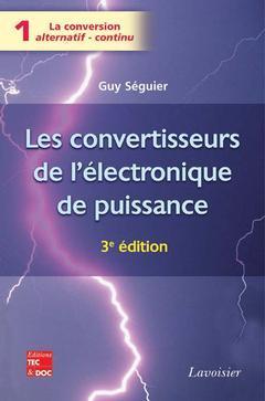 Couverture de l'ouvrage Les convertisseurs de l'électronique de puissance Vol. 1 : la conversion alternatif-continu