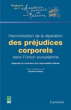 Couverture de l'ouvrage Harmonisation de la réparation des préjudices corporels dans l'Union européenne... (Rapports de l'Académie Nationale de Médecine)