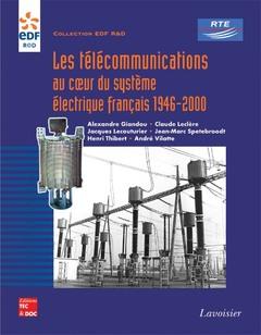 Couverture de l'ouvrage Les télécommunications au coeur du système électrique français 1946-2000