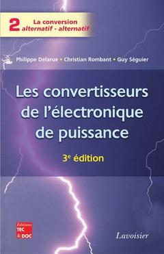 Couverture de l'ouvrage Les convertisseurs de l'électronique de puissance Vol. 2 : La conversion alternatif-alternatif (3° Ed.)