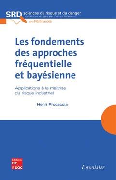 Couverture de l'ouvrage Les fondements des approches fréquentielle et bayésienne. Applications à la maîtrise du risque industriel