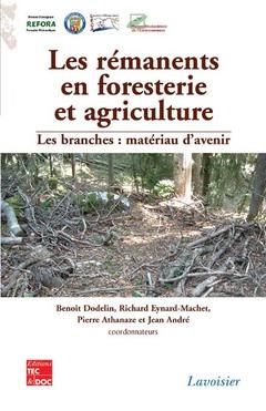 Couverture de l'ouvrage Les rémanents en foresterie et agriculture. Les branches : matériau d'avenir