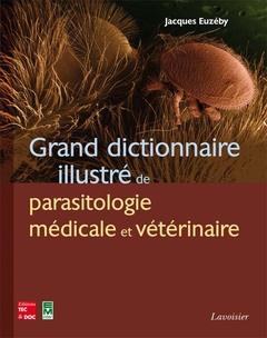 Couverture de l'ouvrage Grand dictionnaire illustré de parasitologie médicale et vétérinaire