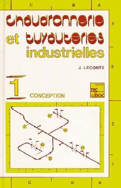 Couverture de l'ouvrage Chaudronnerie et tuyauteries industrielles Vol. 1 : conception (retirage broché 2009)