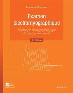 Couverture de l'ouvrage Examen électromyographique. Sémiologie électrophysiologique des nerfs et des muscles