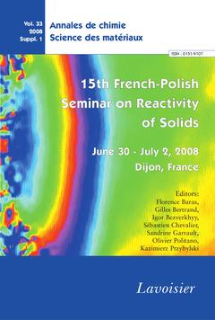 Couverture de l'ouvrage Annales de chimie Science des matériaux Vol. 33 2008 Suppl. 1 : 15th FrenchPolish Seminar on Reactivity of Solids June 30 - July 2, 2008 Dijon, France