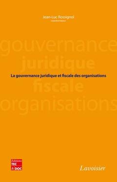 Couverture de l'ouvrage La gouvernance juridique et fiscale des organisations