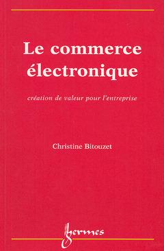 Couverture de l'ouvrage Le commerce électronique : création de valeur pour l'entreprise