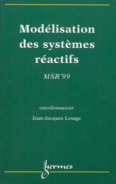 Couverture de l'ouvrage Modélisation des systèmes réactifs : (Actes de MSR'99)
