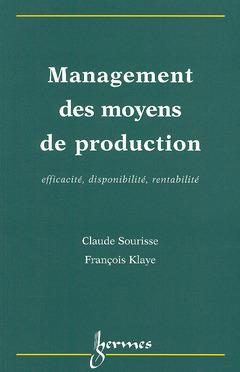 Couverture de l'ouvrage Management des moyens de production: efficacité, disponibilité, rentabilité