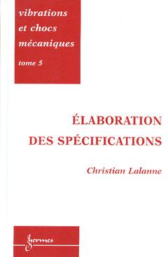 Couverture de l'ouvrage Vibrations et chocs mécaniques Tome 5: Elaboration des spécifications