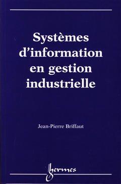 Couverture de l'ouvrage Systèmes d'information en gestion industrielle