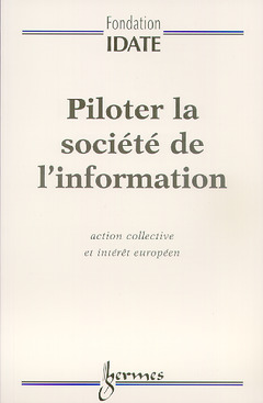 Couverture de l'ouvrage Piloter la société de l'information : action collective et intérêt européen (Rapport de la fondation Idate)