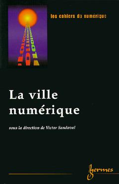 Couverture de l'ouvrage La ville numérique (Les Cahiers du Numérique, Vol. 1 N°1/2000)